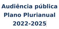 Audiência pública sobre a proposta de Plano Plurianual 2022-2025